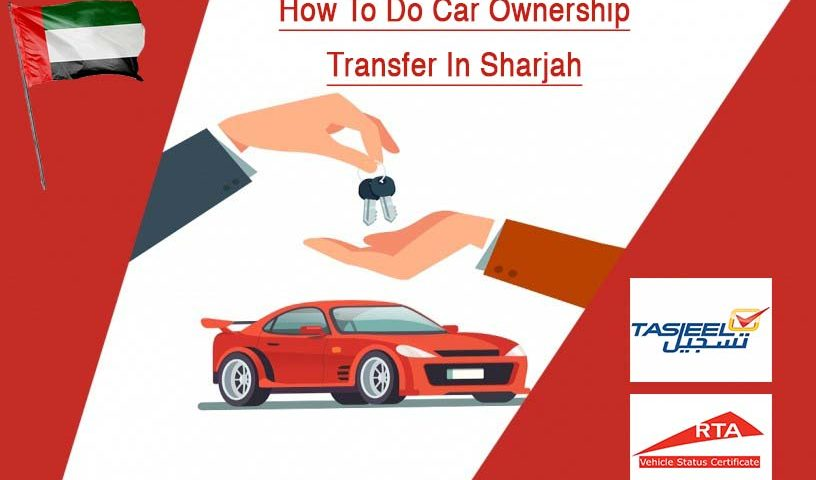 How To Do Car Ownership Transfer In Sharjah